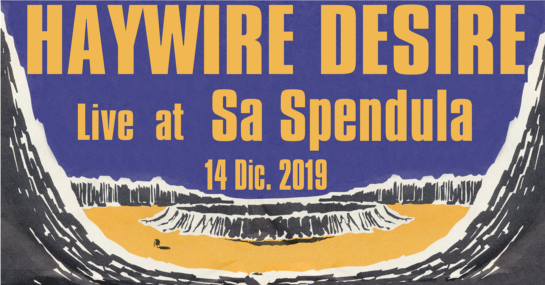 haywire desire -sa spendula 2.0 - villacidro - 2019 - 14 dicembre - sa scena sarda