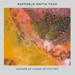 Raffaele Matta Trio - Sounds of Human Activities - Spotify - player - 2020 - Sa Scena Sarda