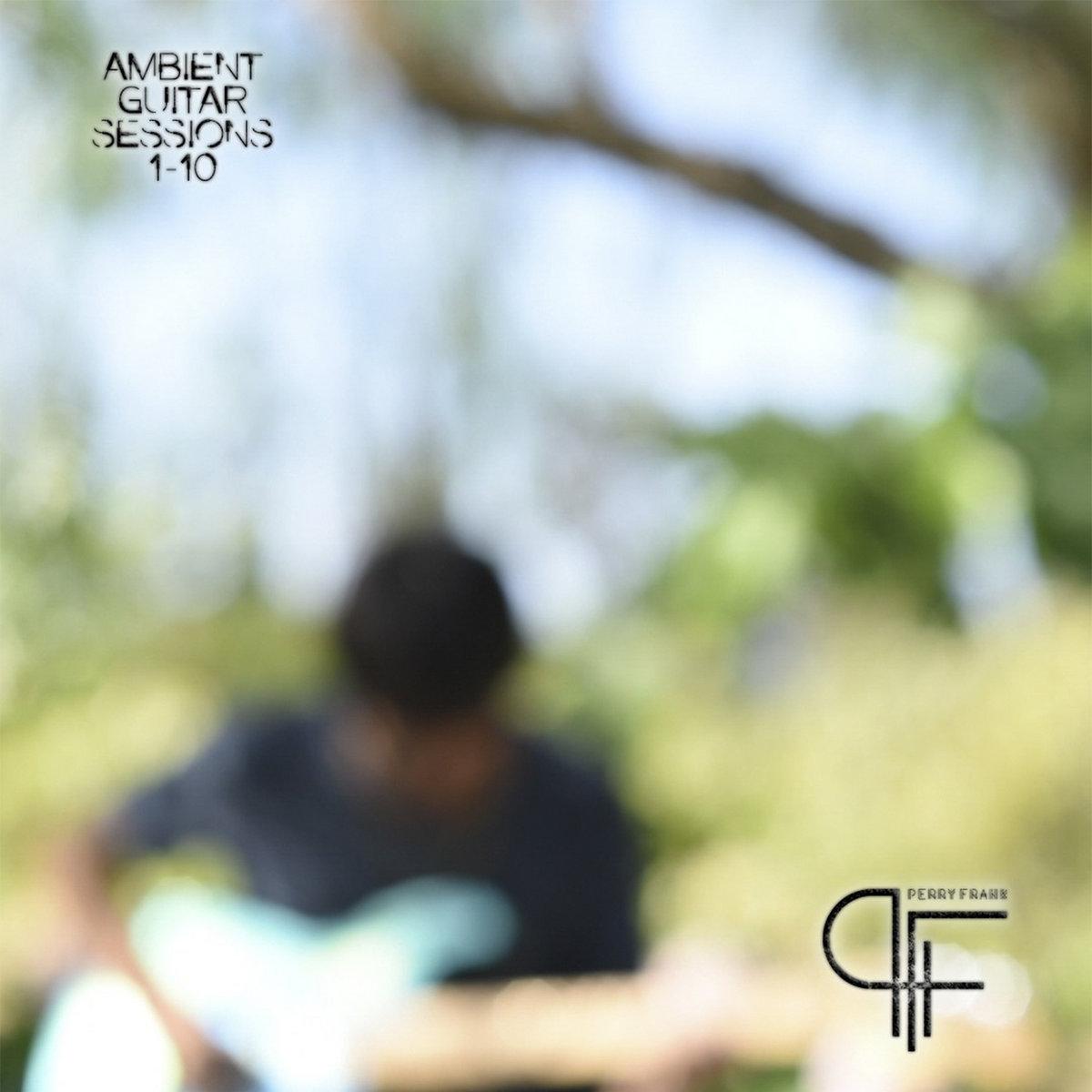 Perry Frank - Ambient Guitar Sessions - 1-10 - Francesco Perra - Bandcamp - player - 2019 - Sa Scena Sarda