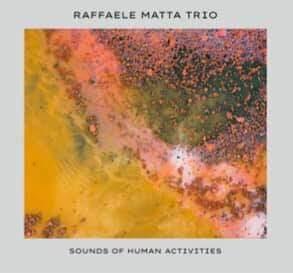 Raffaele Matta Trio - Sounds of Human Activities - Spotify - player - 2020 - Sa Scena Sarda