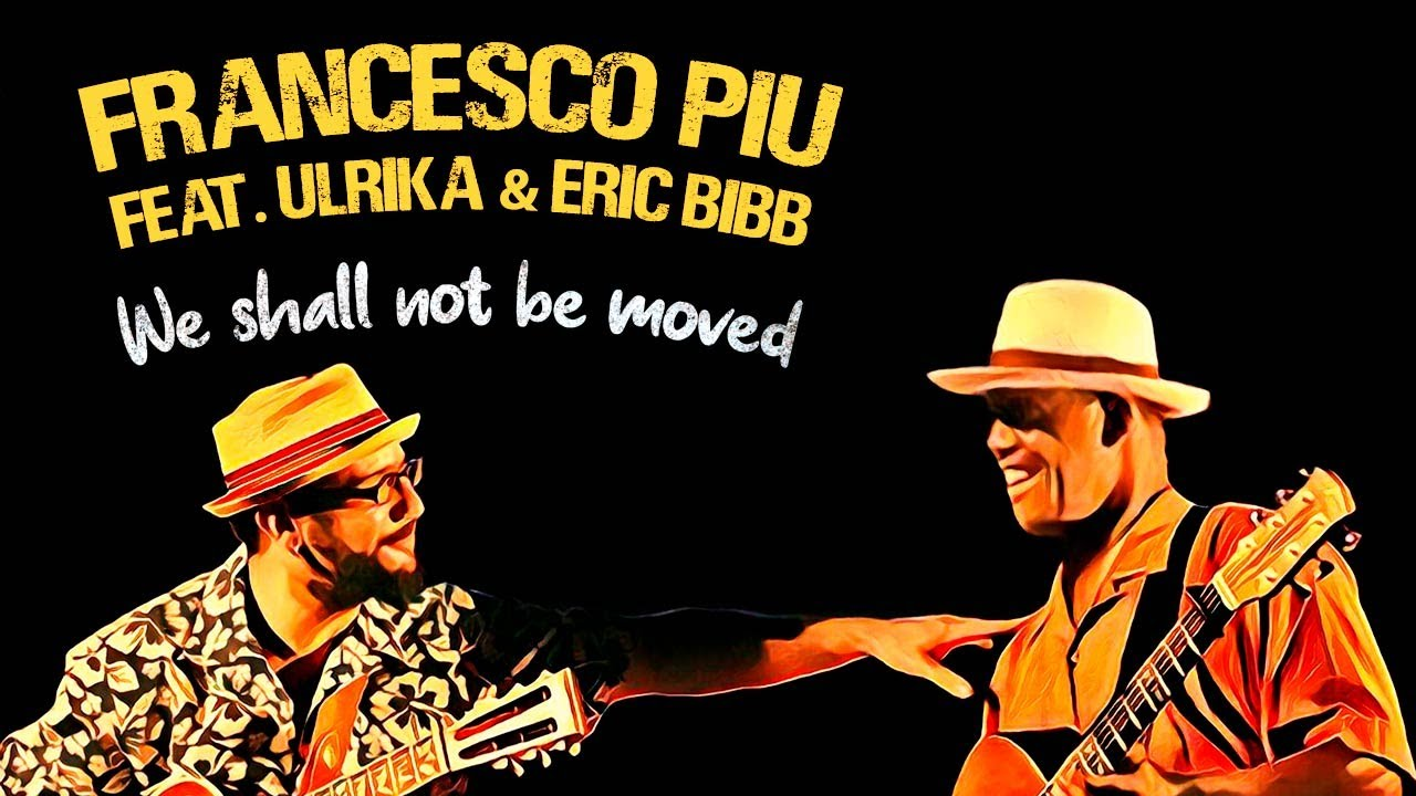 we shall not be moved - francesco piu - eric bibb