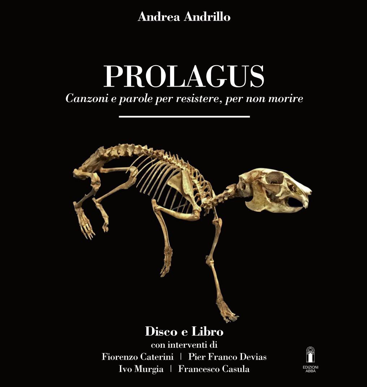 Andrea Andrillo - Prolagus - - Canzoni e parole per resistere. per non morire - S'Ard Music - disco - Abba Editore - libro - Mauro Piredda - recensione - 2021 - Sa Scena - 17 febbraio 2021