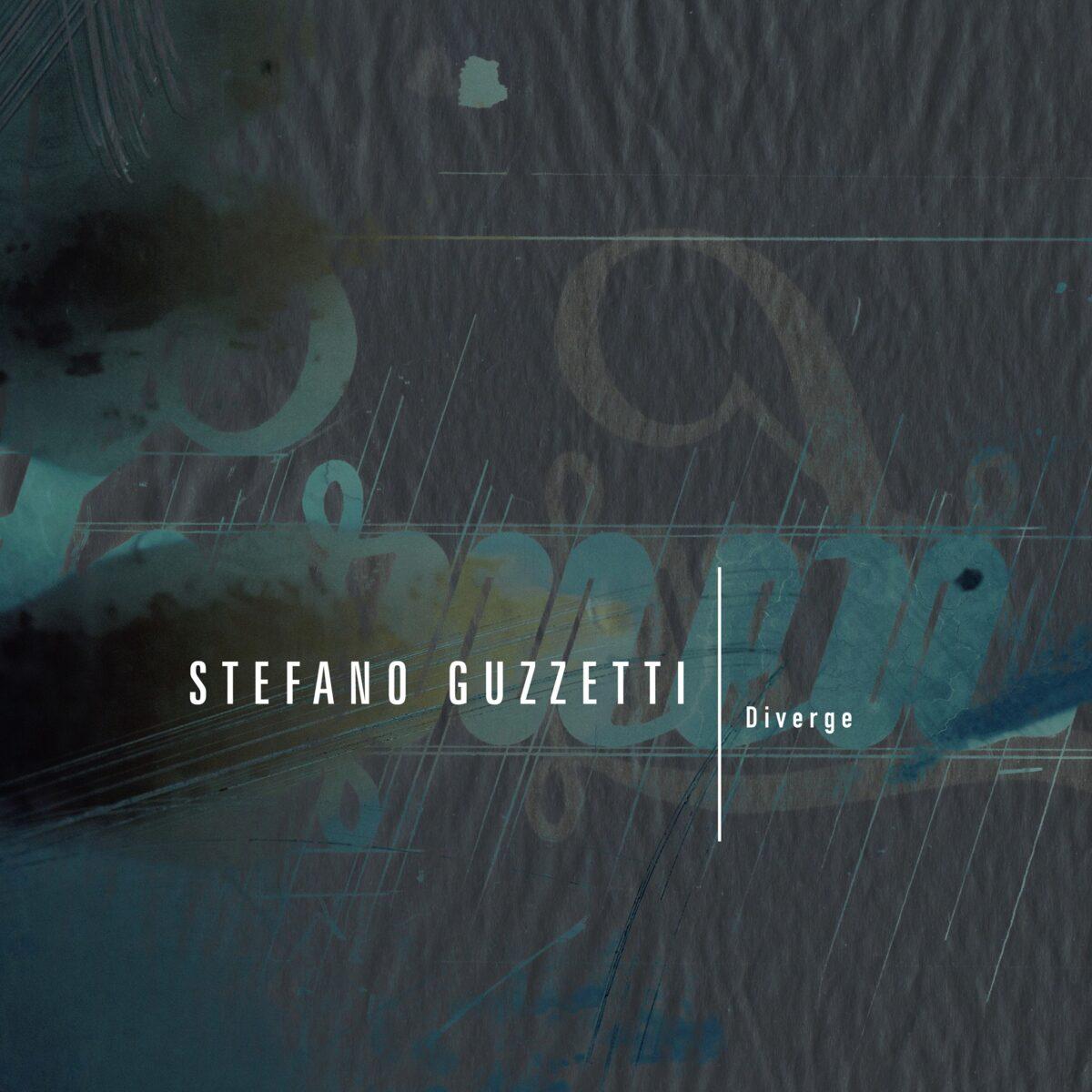 Stefano Guzzetti - Diverge - Lucem - Believe Distribution Services - 2020 Editions - Spotify - singolo - Federico Murzi - 2021 - Sa Scena - 12 aprile 2021